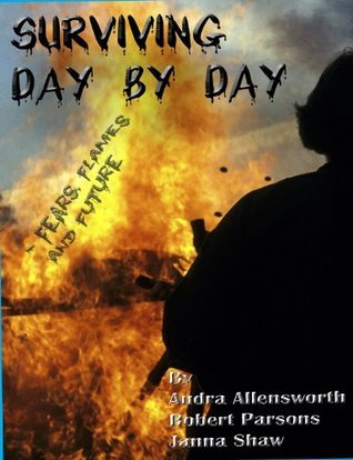 Surviving Day By Day - Fears, Flames, and Future Audra Allensworth