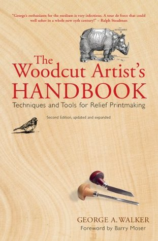The Woodcut Artists Handbook: Techniques and Tools for Relief Printmaking (Woodcut Artists Handbook: Techniques & Tools for Relief Printmaking)  by  George Walker