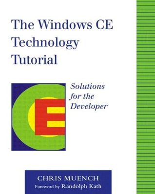 The Windows CE Technology Tutorial: Windows Powered Solutions for the Developer  by  Chris Muench