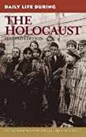 Daily Life During the Holocaust (The Greenwood Press Daily Life Through History Series)
