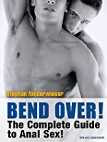 Bend Over!: The Complete Guide to Anal Sex