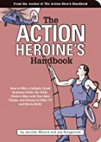 The Action Heroine's Handbook: How to Win a Catfight, Drink Someone Under the Table, Choke a Man with Your Bare Thighs, and Dozens of Other TV