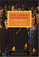 The German Revolution, 1917-1923 (Historical Materialism Book Series)