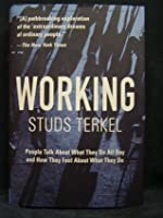 Working: People Talk About What They Do All Day & How They Feel About What They Do