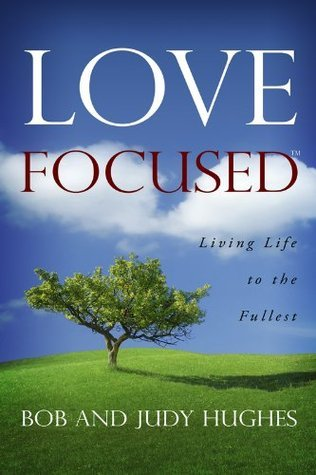 Love Focused: Living Life to the Fullest  by  Bob Hughes