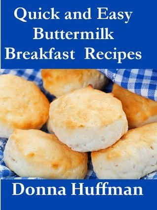 Quick and Easy Buttermilk Breakfast Recipes  by  Donna Huffman