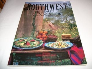Southwest The Beautiful Cookbook  by  Barbara Pool (recipes) and Norman Kolpas