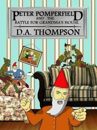 Peter Pomperfield and the Battle for Grandmas House  by  D.A. Thompson