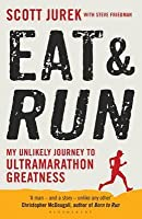 Eat and Run: My Unlikely Journey to Ultramarathon Greatness. by Scott Jurek, Steve Friedman