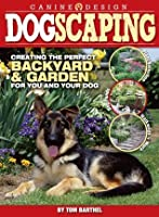 Dogscaping: Creating the Perfect Backyard and Garden for You and Your Dog