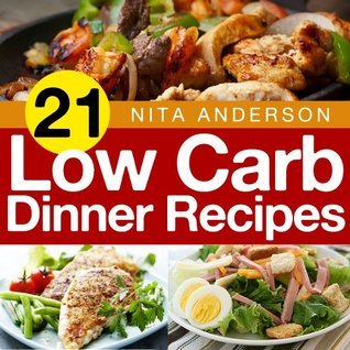 21 Low Carb Dinner Recipes For Accelerated Weight Loss (21 Low Carb Recipes For Accelerated Weight Loss)  by  Nita Anderson