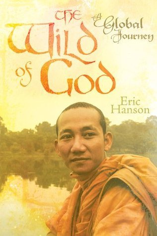 The Wild of God: A Global Journey Eric Hanson