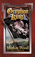 Gryphon King (The Hope of a Thousand Years Duet)