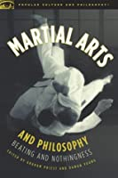 Martial Arts and Philosophy: Beating and Nothingness (Popular Culture and Philosophy)