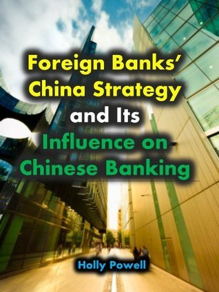 Foreign Banks China Strategy and Its Influence on Chinese Banking Holly Powell