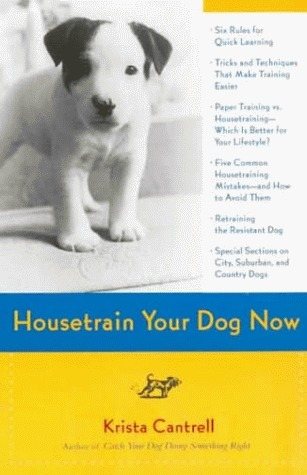 Housetrain Your Dog Now  by  Krista Cantrell