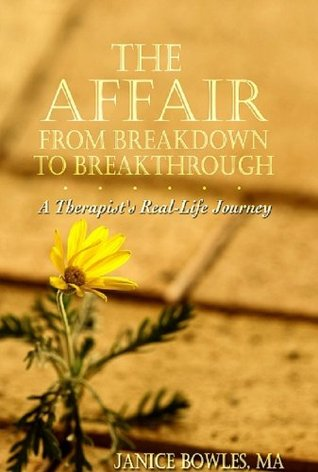 The Affair: From Breakdown to Breakthrough, A Therapists Real-Life Journey  by  Janice Bowles