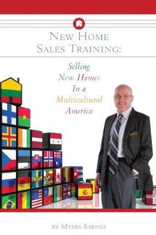 New Home Sales Training: Selling New Homes In a Multicultural America  by  Myers Barnes