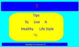 5 Tips to live a healthy life style  by  Ayodeji Emmanuel
