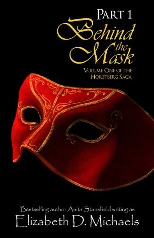 Behind the Mask Part 1 (Horstberg Saga Part 1 of Volume One)  by  Elizabeth D. Michaels