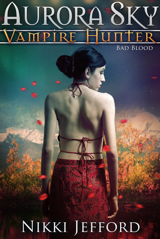 Bad Blood (Aurora Sky: Vampire Hunter, #3)  by  Nikki Jefford