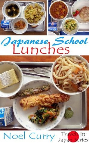 Typical Japanese School Lunches in Tokyo Junior High Schools (Travels In Japan Series) Noel Curry
