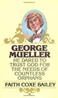 George Mueller: He Dared to Trust God for the Needs of Countless Orphans