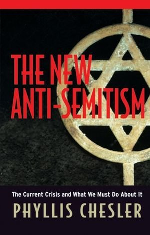 The New Anti-Semitism: The Current Crisis & What We Must Do About It  by  Phyllis Chesler