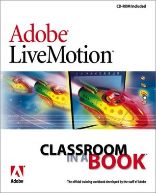 Adobe Livemotion Classroom in a Book [With CDROM] Adobe Creative Team