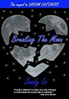Breaking The Moon (Dream Catchers Series, #2)