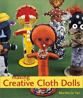 Making Creative Cloth Dolls  by  Marthe Le Van
