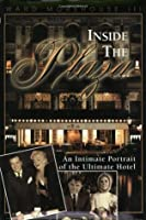 Inside the Plaza: An Intimate Portrait of the Ultimate Hotel