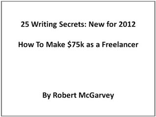 25 Secrets for Successful Freelance Writers Robert McGarvey