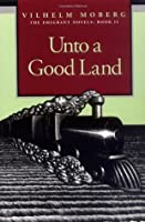Unto a Good Land (The Emigrants, #2)