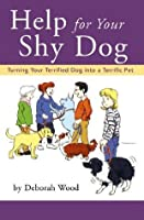 Help for Your Shy Dog: Turning Your Terrified Dog into a Terrific Pet (Howell reference books)
