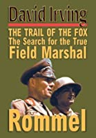 THE TRAIL OF THE FOX The Search for the True Field Marshall