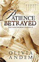 Patience Betrayed (The Hawthorne Diaries #2)