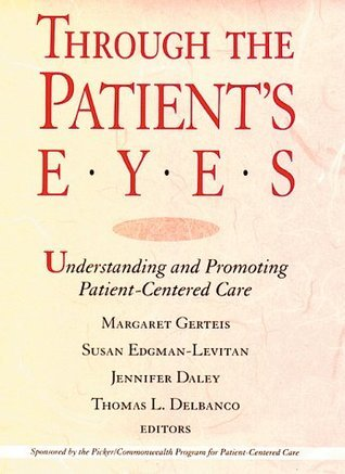 Through the Patients Eyes: Understanding and Promoting Patient-Centered Care (Jossey-Bass Health Series)  by  Margaret Gerteis