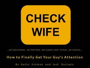 CHECK WIFE How to Finally Get Your Guys Attention Kathy Ashman
