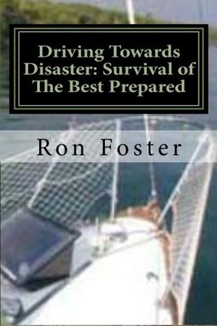 Driving Towards Disaster: Survival of the Best Prepared Ron Foster