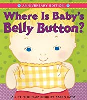 Where Is Baby's Belly Button? (A Lift-the-Flap Book)