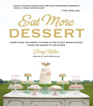 Eat More Dessert: More than 100 Simple-to-Make & Fun-to-Eat Baked Goods From the Baker to the Stars  by  Jenny Keller
