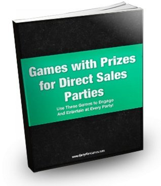 Fun Games with Prizes for Direct Sales Consultants (Home Party Plan Games)  by  Party Plan Queen