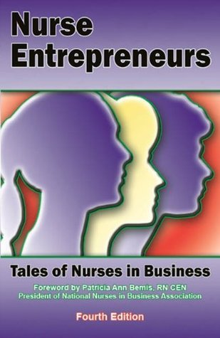 Nurse Entrepreneurs: Tales of Nurses in Business Patricia Bemis