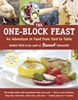 The One-Block Feast: An Adventure in Food from Yard to Table