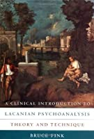 A Clinical Introduction to Lacanian Psychoanalysis: Theory and Technique