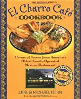 The Florence Family's El Charro Cafe Cookbook: Flavors of Tucson from America's Oldest Family-Operated Mexican Restaurant (A Roadfood Cookbook)