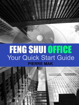 Feng Shui Office: Your Quick Start Guide  by  Pierre Mak