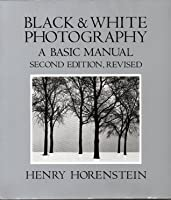 Black and White Photography a Basic Manual Second Edition Revised