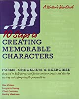 Ten Steps to Creating Memorable Characters: Forms, Checklists & Exercises